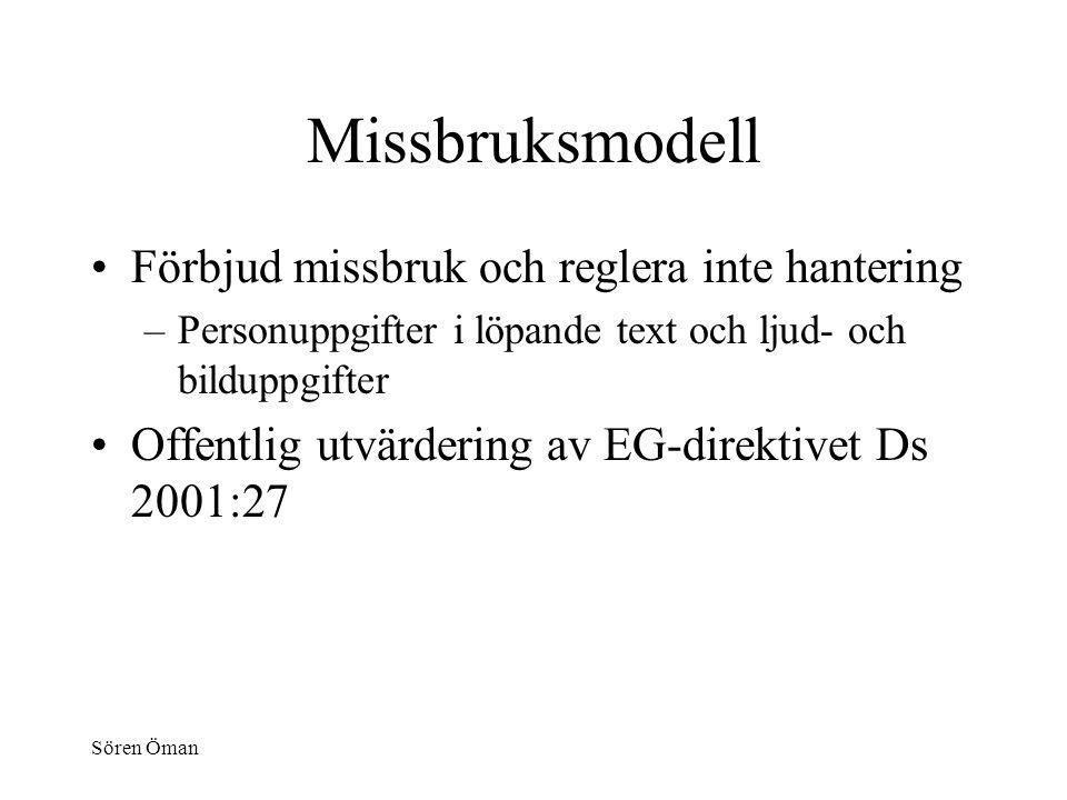 Sören Öman Missbruksmodell Förbjud missbruk och reglera inte hantering –Personuppgifter i löpande text och ljud- och bilduppgifter Offentlig utvärdering av EG-direktivet Ds 2001:27