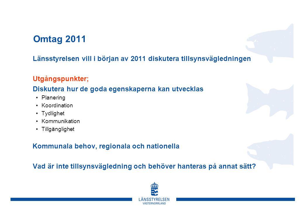 Omtag 2011 Länsstyrelsen vill i början av 2011 diskutera tillsynsvägledningen Utgångspunkter; Diskutera hur de goda egenskaperna kan utvecklas Planeri