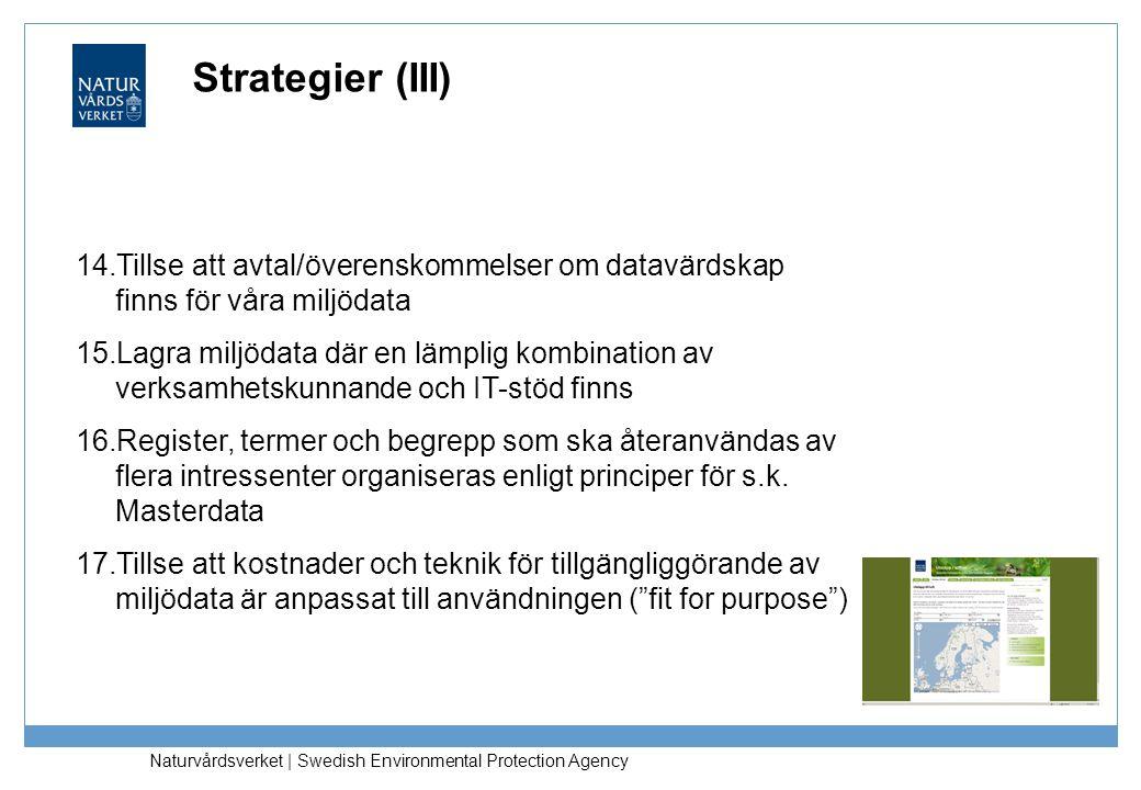 Strategier (III) 14.Tillse att avtal/överenskommelser om datavärdskap finns för våra miljödata 15.Lagra miljödata där en lämplig kombination av verksa