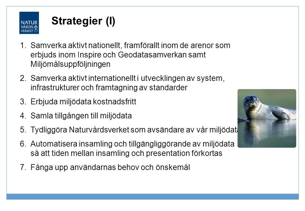 Strategier (I) 1.Samverka aktivt nationellt, framförallt inom de arenor som erbjuds inom Inspire och Geodatasamverkan samt Miljömålsuppföljningen 2.Sa