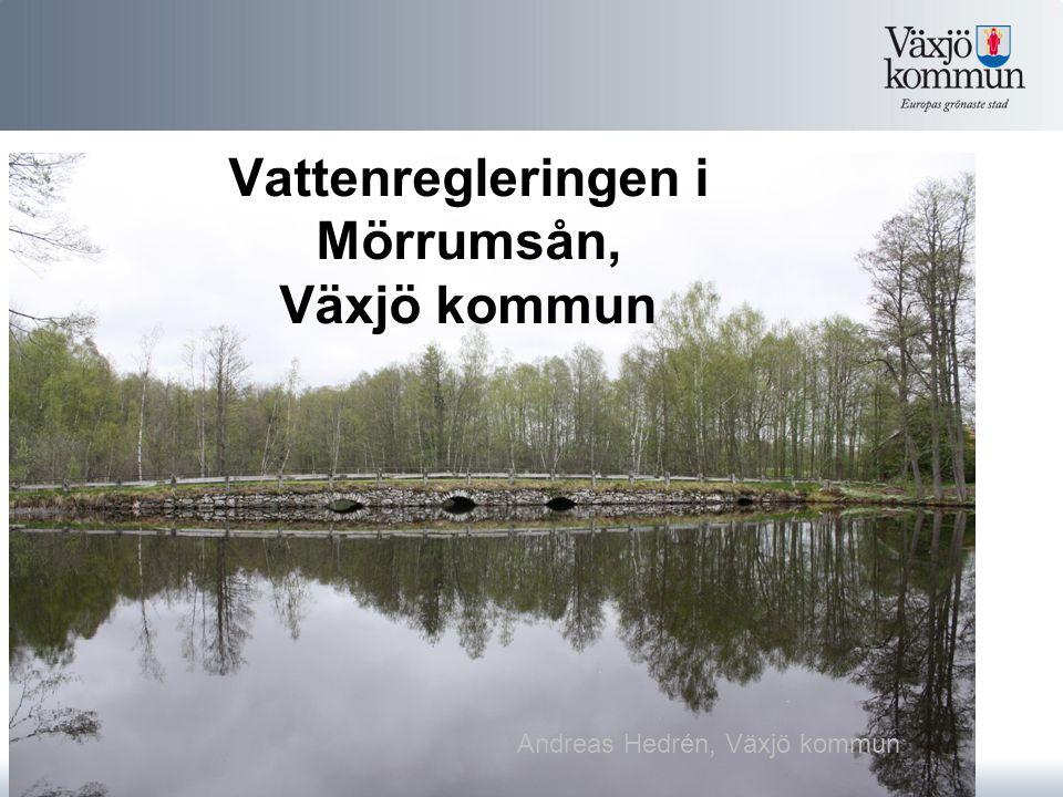 Vattenregleringen i Mörrumsån, Växjö kommun Andreas Hedrén, Växjö kommun