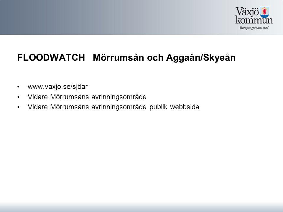FLOODWATCH Mörrumsån och Aggaån/Skyeån www.vaxjo.se/sjöar Vidare Mörrumsåns avrinningsområde Vidare Mörrumsåns avrinningsområde publik webbsida