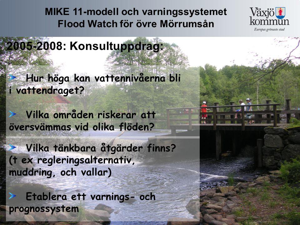 MIKE 11-modell och varningssystemet Flood Watch för övre Mörrumsån 2005-2008: Konsultuppdrag: Hur höga kan vattennivåerna bli i vattendraget.