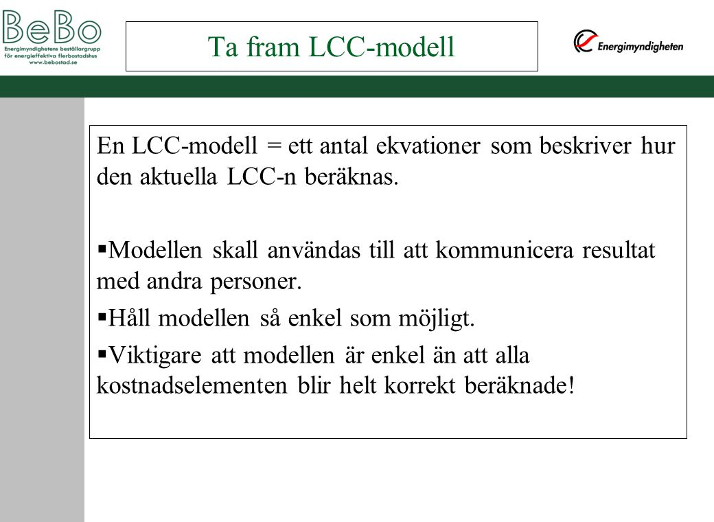 En LCC-modell = ett antal ekvationer som beskriver hur den aktuella LCC-n beräknas.  Modellen skall användas till att kommunicera resultat med andra