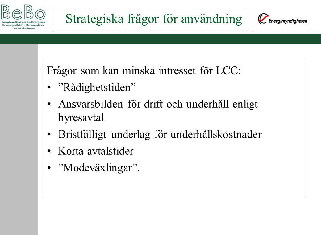 """Strategiska frågor för användning Frågor som kan minska intresset för LCC: """"Rådighetstiden"""" Ansvarsbilden för drift och underhåll enligt hyresavtal Br"""