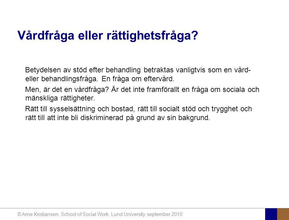 © Arne Kristiansen, School of Social Work, Lund University, september 2010 Vårdfråga eller rättighetsfråga.