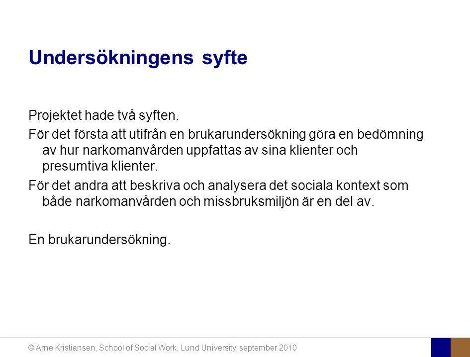 © Arne Kristiansen, School of Social Work, Lund University, september 2010 Undersökningens syfte Projektet hade två syften.
