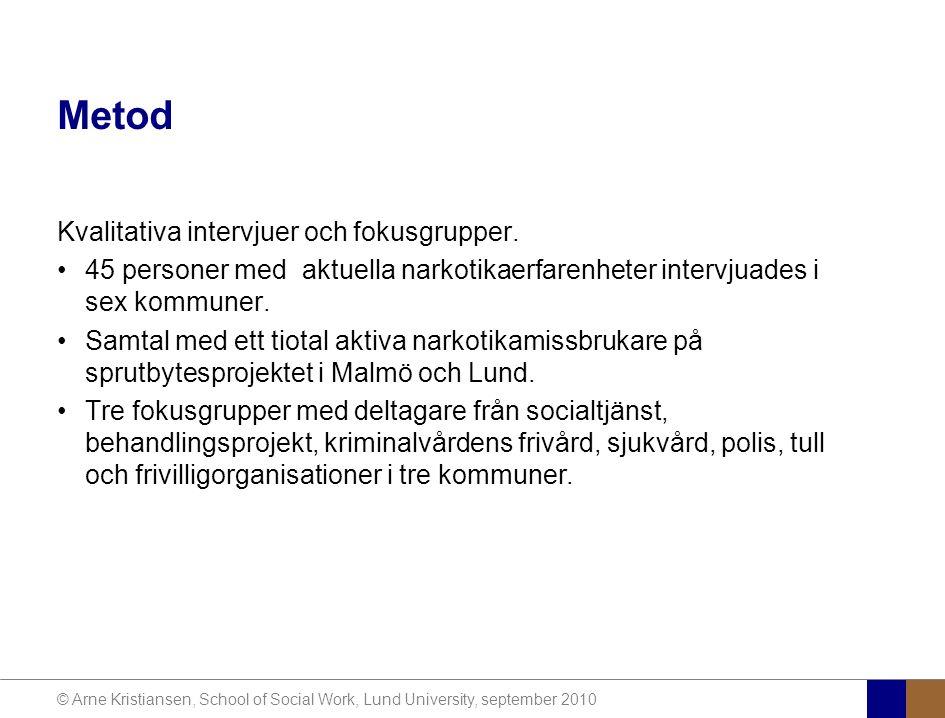© Arne Kristiansen, School of Social Work, Lund University, september 2010 Metod Kvalitativa intervjuer och fokusgrupper.