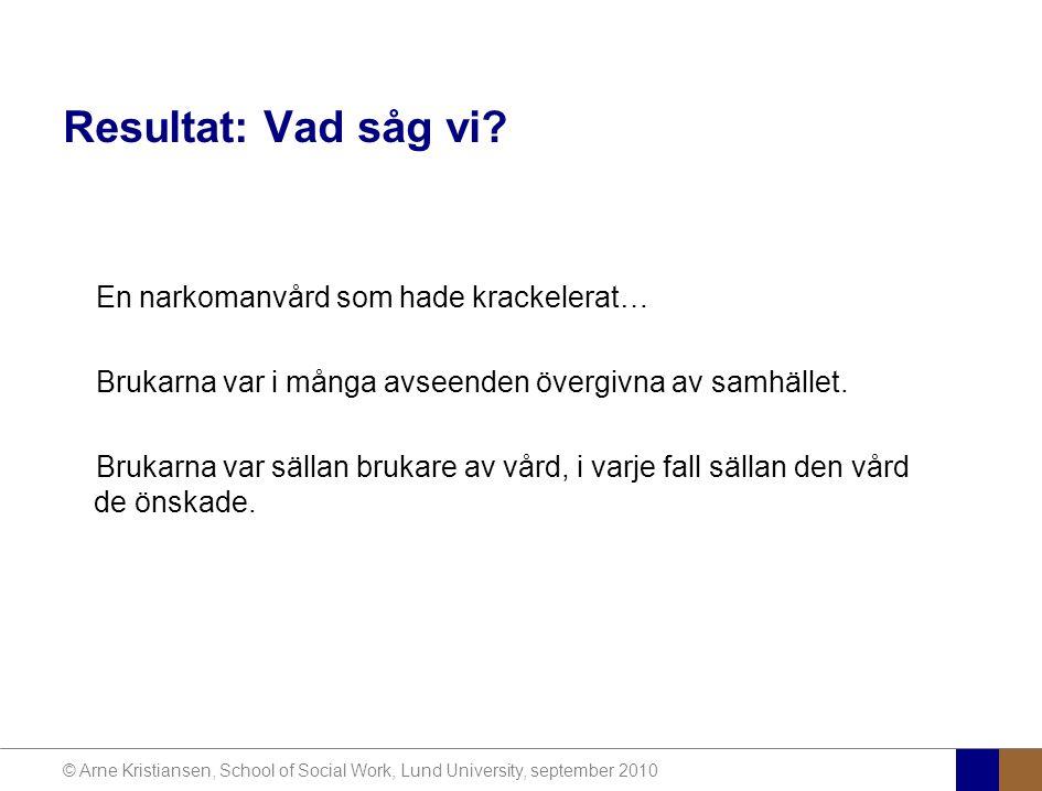 © Arne Kristiansen, School of Social Work, Lund University, september 2010 Resultat: Vad såg vi.