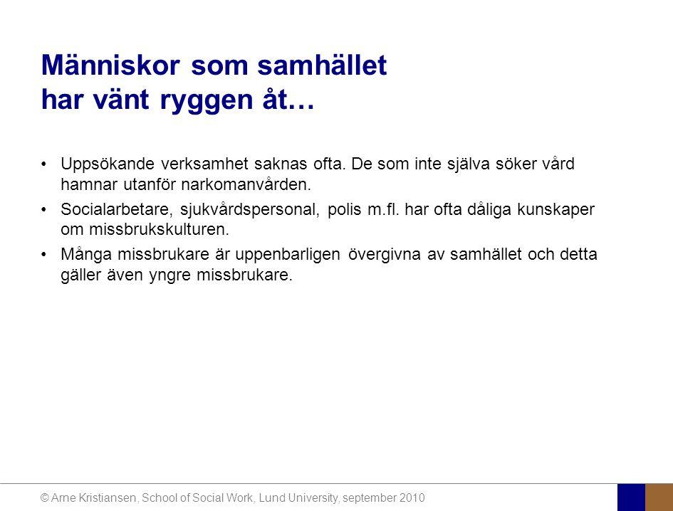 © Arne Kristiansen, School of Social Work, Lund University, september 2010 Människor som samhället har vänt ryggen åt… Uppsökande verksamhet saknas ofta.