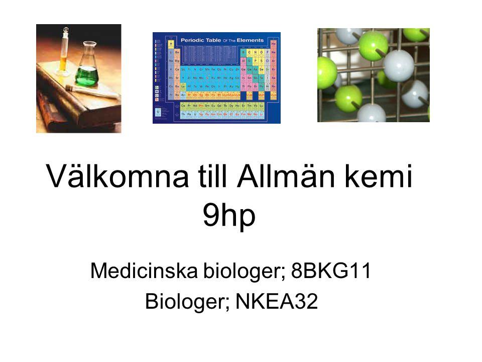 Välkomna till Allmän kemi 9hp Medicinska biologer; 8BKG11 Biologer; NKEA32
