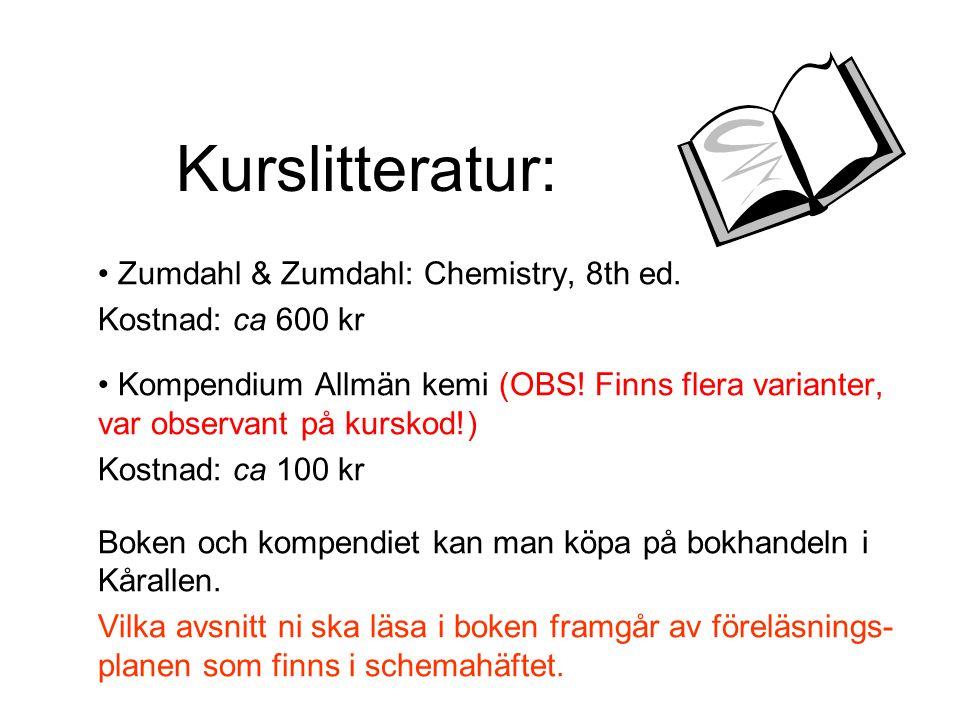 Kurslitteratur: Zumdahl & Zumdahl: Chemistry, 8th ed. Kostnad: ca 600 kr Kompendium Allmän kemi (OBS! Finns flera varianter, var observant på kurskod!