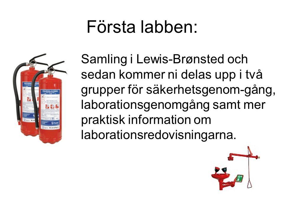 Första labben: Samling i Lewis-Brønsted och sedan kommer ni delas upp i två grupper för säkerhetsgenom-gång, laborationsgenomgång samt mer praktisk in