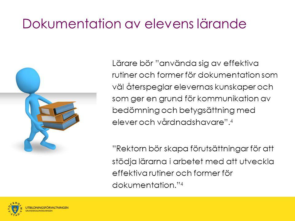 """Dokumentation av elevens lärande Lärare bör """"använda sig av effektiva rutiner och former för dokumentation som väl återspeglar elevernas kunskaper och"""