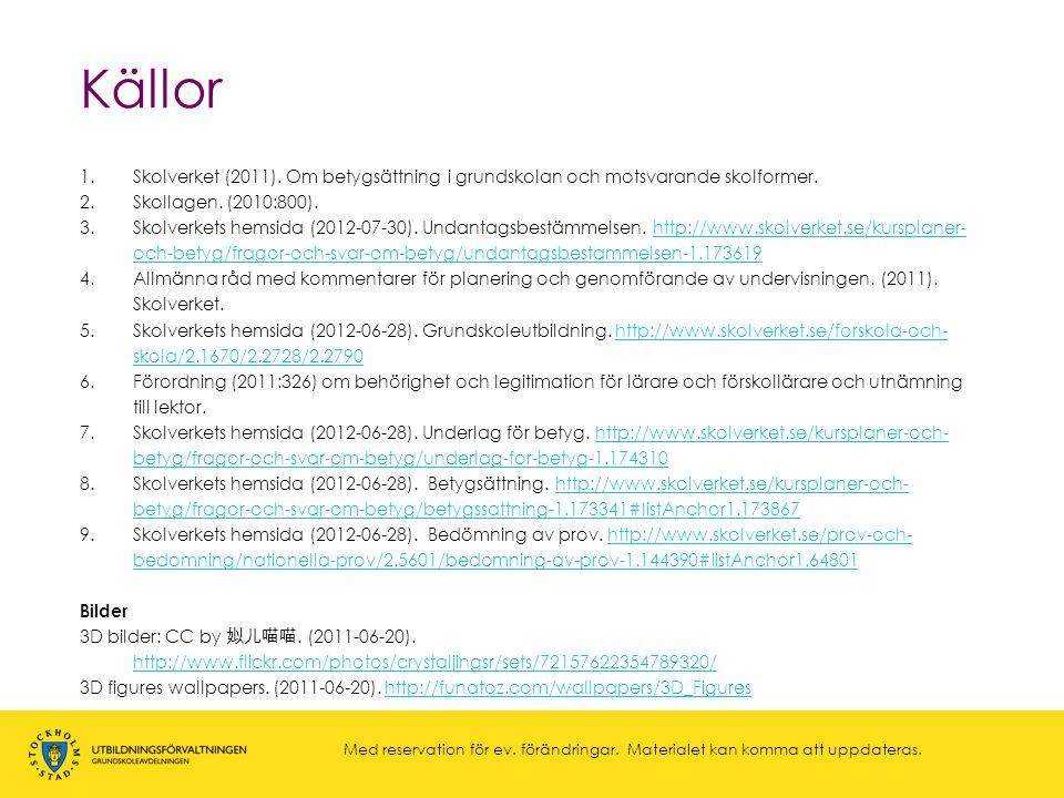 Källor 1.Skolverket (2011). Om betygsättning i grundskolan och motsvarande skolformer. 2.Skollagen. (2010:800). 3.Skolverkets hemsida (2012-07-30). Un
