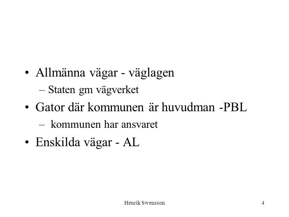 Henrik Swensson4 Allmänna vägar - väglagen –Staten gm vägverket Gator där kommunen är huvudman -PBL – kommunen har ansvaret Enskilda vägar - AL