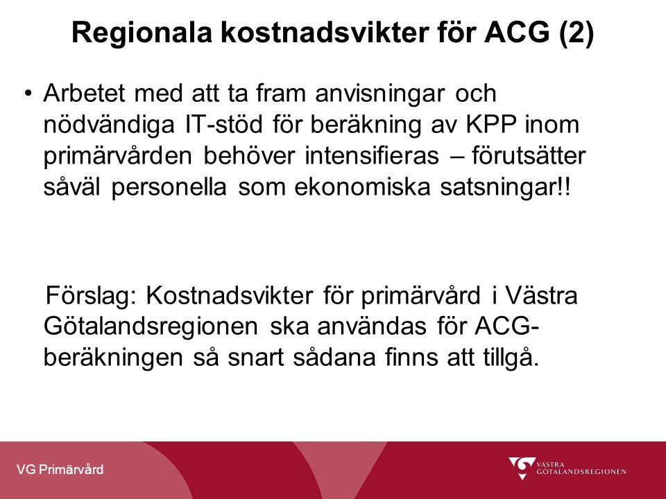 VG Primärvård Regionala kostnadsvikter för ACG (2) Arbetet med att ta fram anvisningar och nödvändiga IT-stöd för beräkning av KPP inom primärvården b