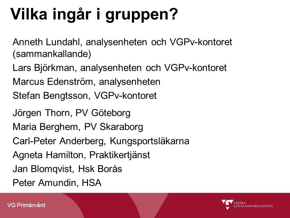 VG Primärvård Vilka ingår i gruppen? Anneth Lundahl, analysenheten och VGPv-kontoret (sammankallande) Lars Björkman, analysenheten och VGPv-kontoret M