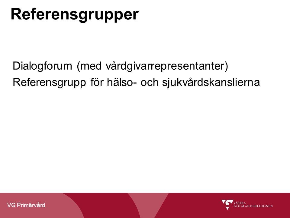 VG Primärvård Referensgrupper Dialogforum (med vårdgivarrepresentanter) Referensgrupp för hälso- och sjukvårdskanslierna