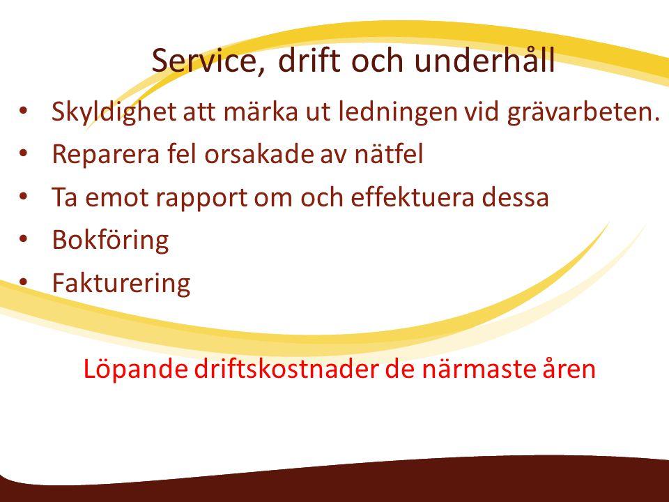 Service, drift och underhåll Skyldighet att märka ut ledningen vid grävarbeten. Reparera fel orsakade av nätfel Ta emot rapport om och effektuera dess