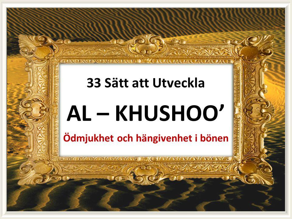 33 Sätt att Utveckla AL – KHUSHOO' Ödmjukhet och hängivenhet i bönen
