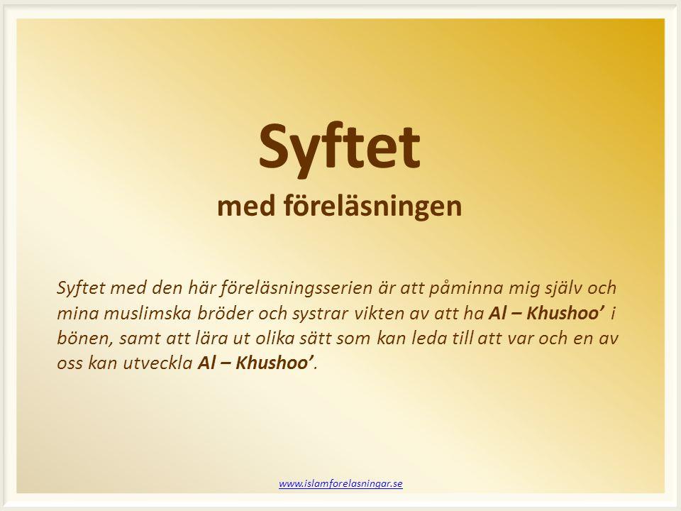 Syftet med föreläsningen Syftet med den här föreläsningsserien är att påminna mig själv och mina muslimska bröder och systrar vikten av att ha Al – Kh