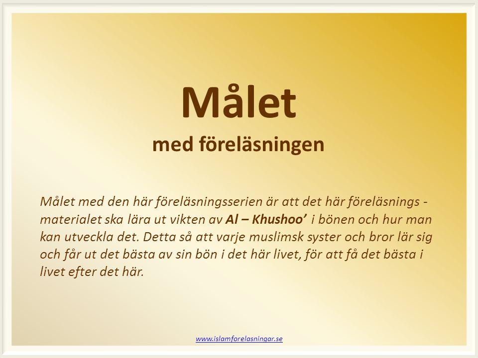 Målet med föreläsningen www.islamforelasningar.se Målet med den här föreläsningsserien är att det här föreläsnings - materialet ska lära ut vikten av