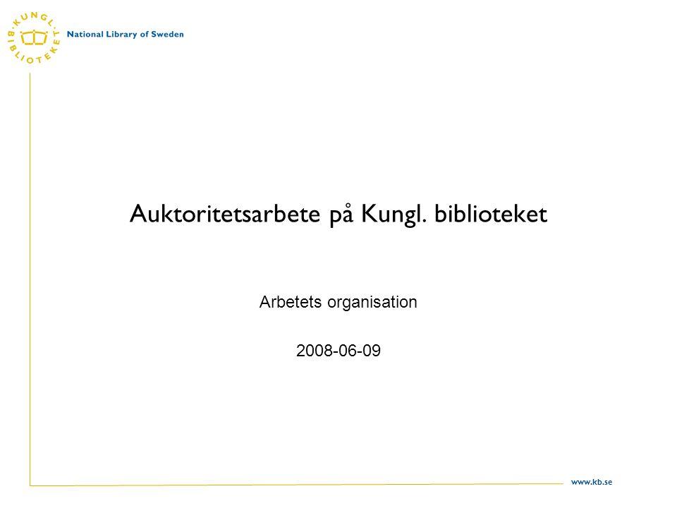 www.kb.se Auktoritetsarbete på Kungl. biblioteket Arbetets organisation 2008-06-09