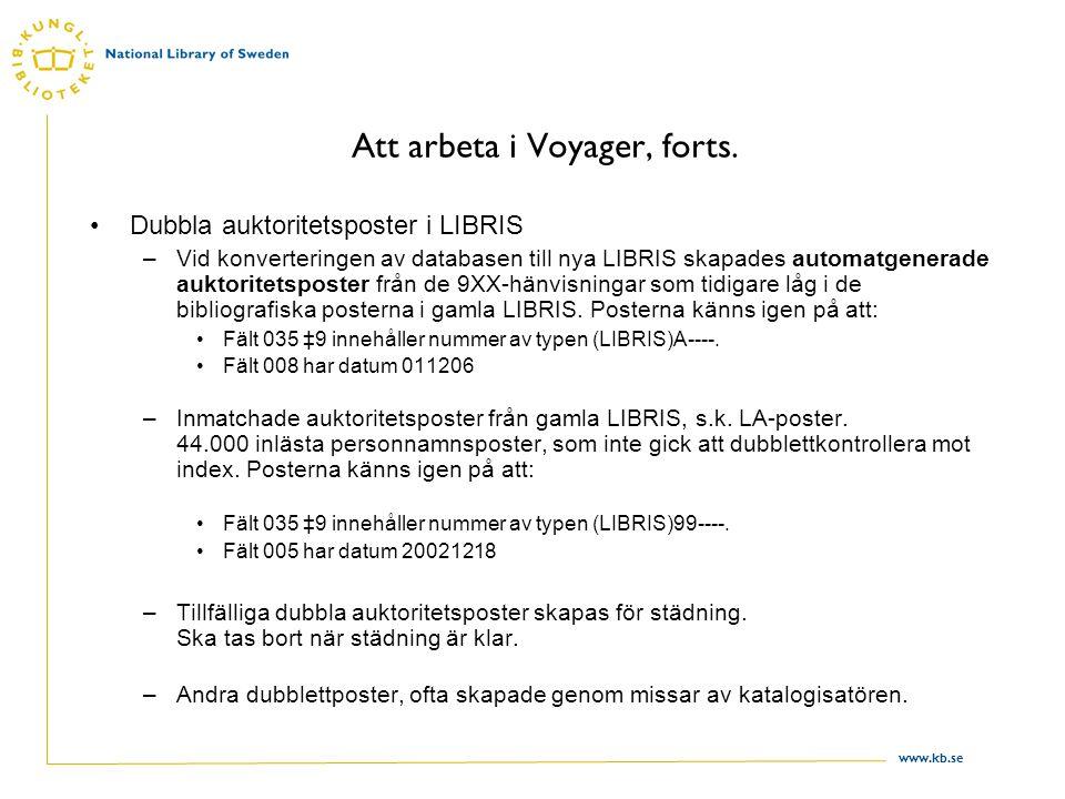 www.kb.se Att arbeta i Voyager, forts. Dubbla auktoritetsposter i LIBRIS –Vid konverteringen av databasen till nya LIBRIS skapades automatgenerade auk