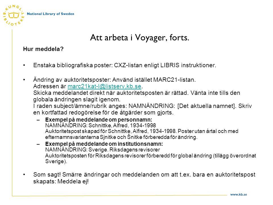 www.kb.se Att arbeta i Voyager, forts. Hur meddela? Enstaka bibliografiska poster: CXZ-listan enligt LIBRIS instruktioner. Ändring av auktoritetsposte