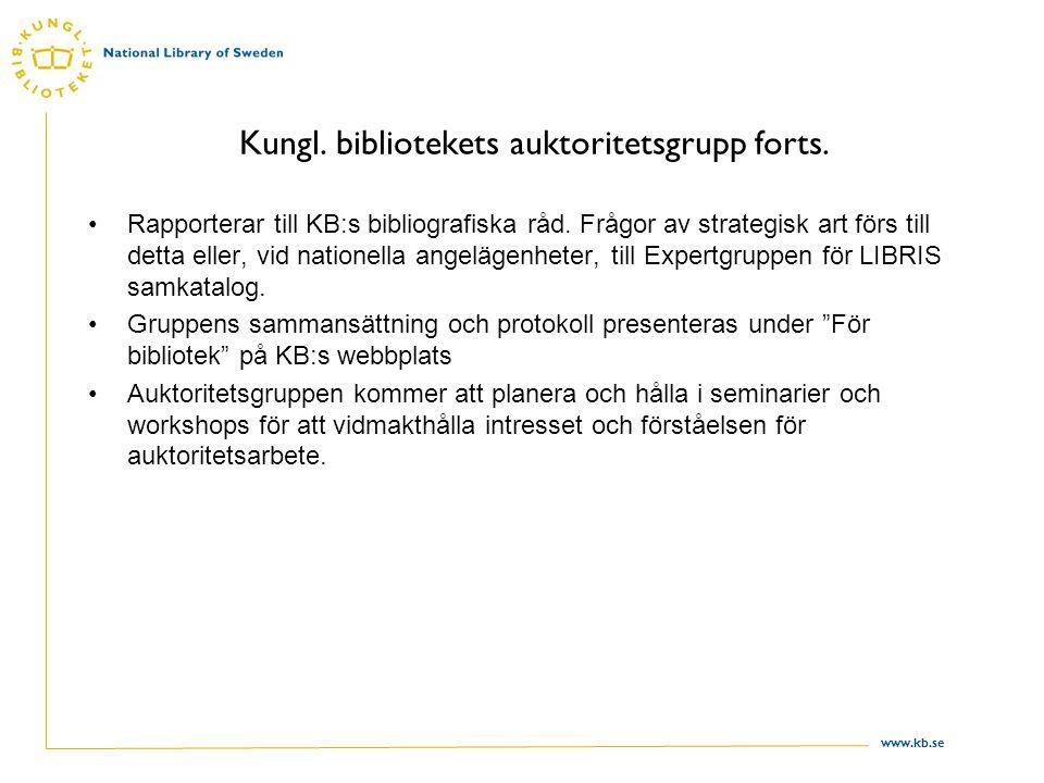 www.kb.se Kungl. bibliotekets auktoritetsgrupp forts. Rapporterar till KB:s bibliografiska råd. Frågor av strategisk art förs till detta eller, vid na