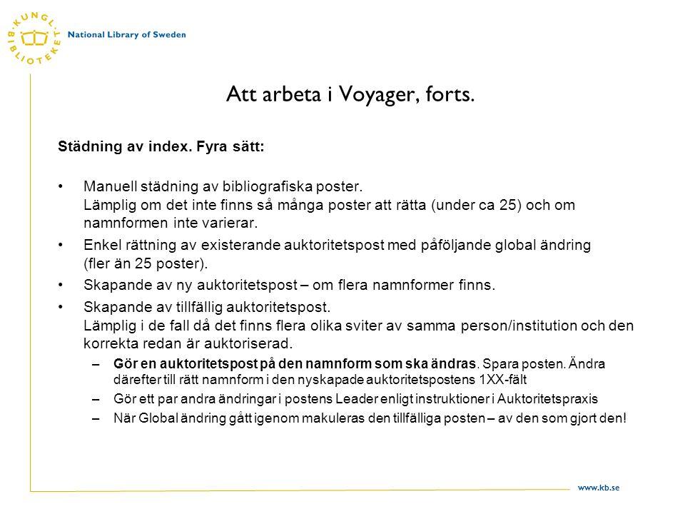 www.kb.se Att arbeta i Voyager, forts. Städning av index. Fyra sätt: Manuell städning av bibliografiska poster. Lämplig om det inte finns så många pos