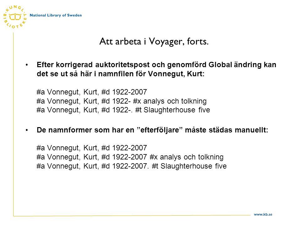 www.kb.se Att arbeta i Voyager, forts. Efter korrigerad auktoritetspost och genomförd Global ändring kan det se ut så här i namnfilen för Vonnegut, Ku