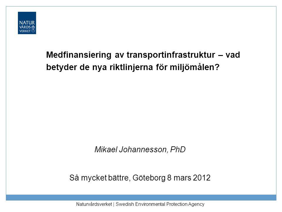 Naturvårdsverket   Swedish Environmental Protection Agency Medfinansiering av transportinfrastruktur – vad betyder de nya riktlinjerna för miljömålen?