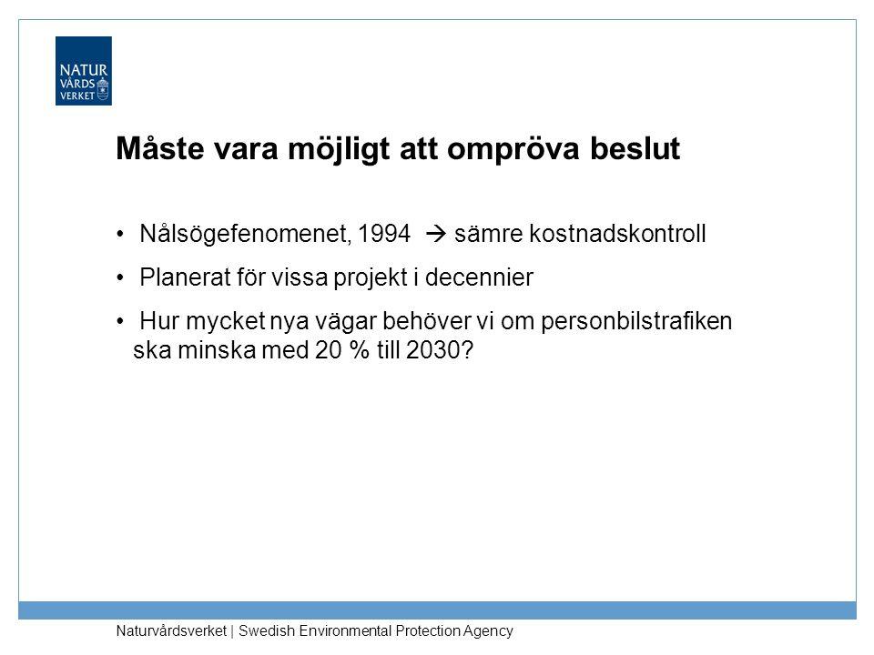 Naturvårdsverket   Swedish Environmental Protection Agency Måste vara möjligt att ompröva beslut Nålsögefenomenet, 1994  sämre kostnadskontroll Plane