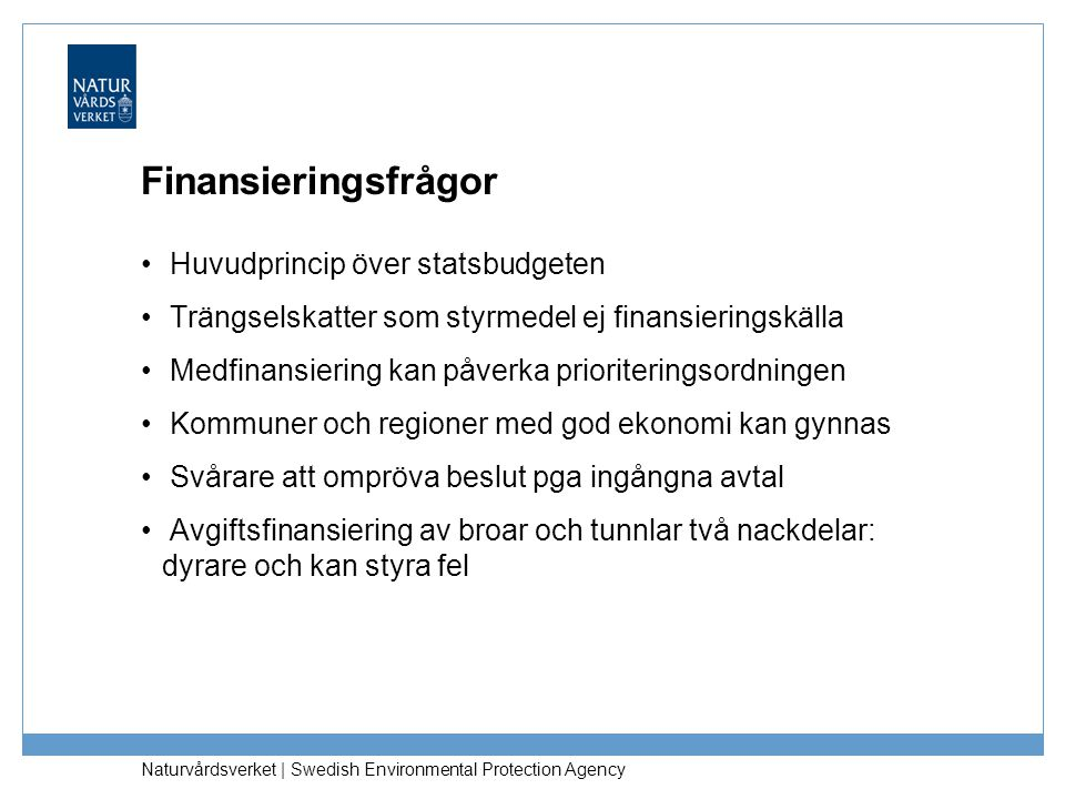 Naturvårdsverket | Swedish Environmental Protection Agency Finansieringsfrågor Huvudprincip över statsbudgeten Trängselskatter som styrmedel ej finans