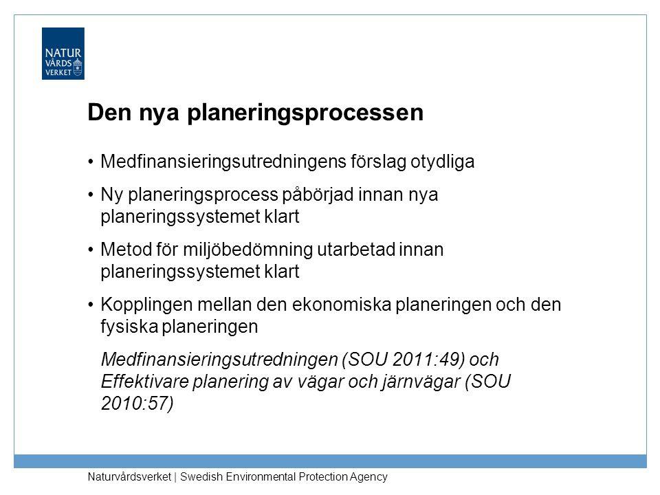 Naturvårdsverket | Swedish Environmental Protection Agency Den nya planeringsprocessen Medfinansieringsutredningens förslag otydliga Ny planeringsproc