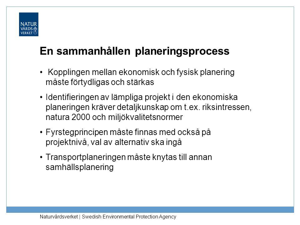 Naturvårdsverket   Swedish Environmental Protection Agency En sammanhållen planeringsprocess Kopplingen mellan ekonomisk och fysisk planering måste fö