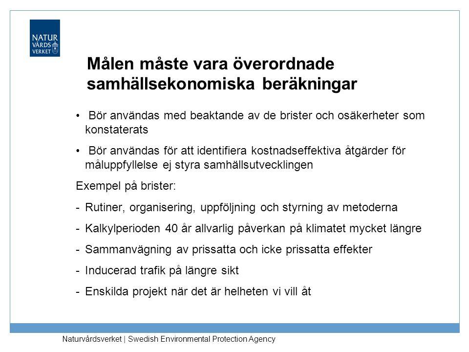 Naturvårdsverket | Swedish Environmental Protection Agency Målen måste vara överordnade samhällsekonomiska beräkningar Bör användas med beaktande av d