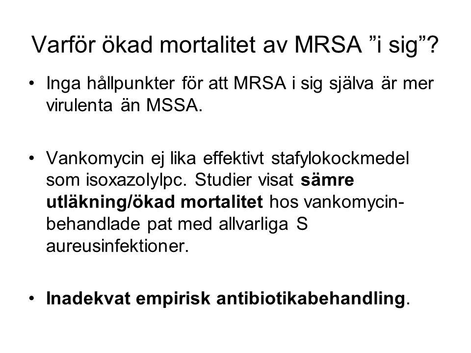 """Varför ökad mortalitet av MRSA """"i sig""""? Inga hållpunkter för att MRSA i sig själva är mer virulenta än MSSA. Vankomycin ej lika effektivt stafylokockm"""