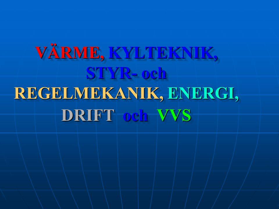 VÄRME, KYLTEKNIK, STYR- och REGELMEKANIK, ENERGI, DRIFT och VVS