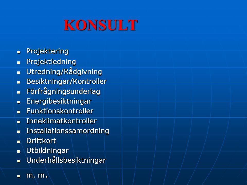 KONSULT Projektering Projektering Projektledning Projektledning Utredning/Rådgivning Utredning/Rådgivning Besiktningar/Kontroller Besiktningar/Kontrol