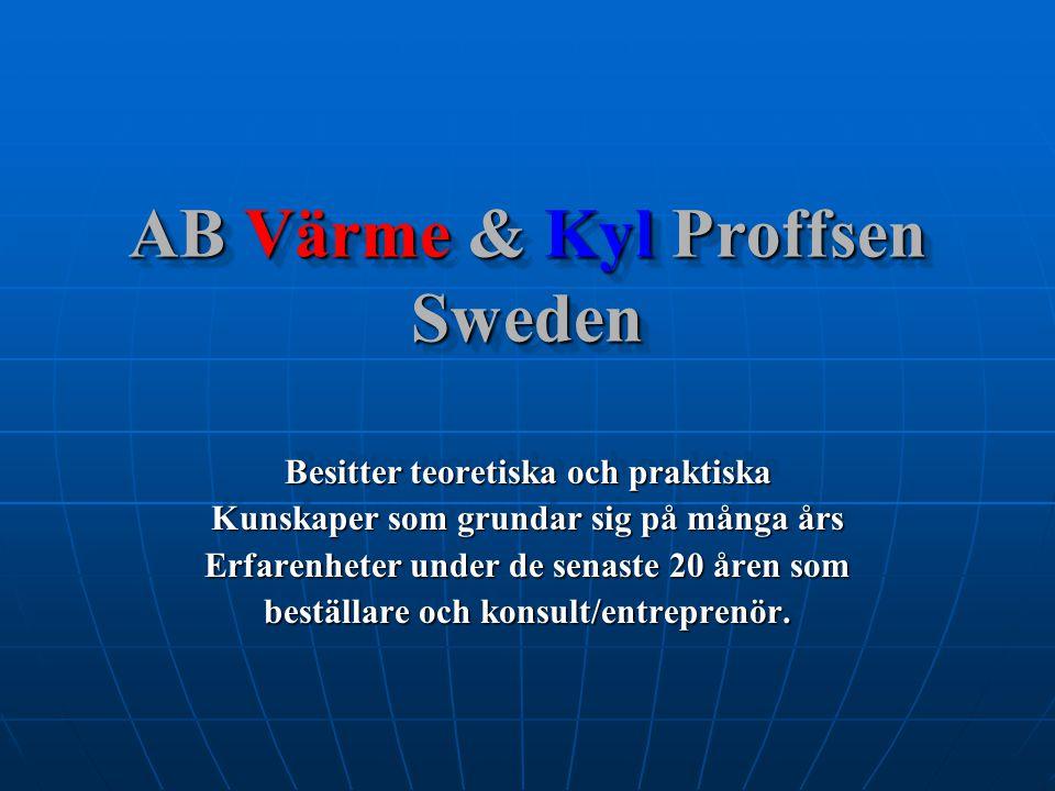 AB Värme & Kyl Proffsen Sweden Besitter teoretiska och praktiska Kunskaper som grundar sig på många års Erfarenheter under de senaste 20 åren som best