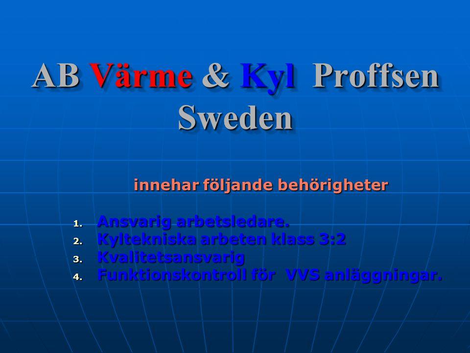 AB Värme & Kyl Proffsen Sweden innehar följande behörigheter 1. Ansvarig arbetsledare. 2. Kyltekniska arbeten klass 3:2 3. Kvalitetsansvarig 4. Funkti