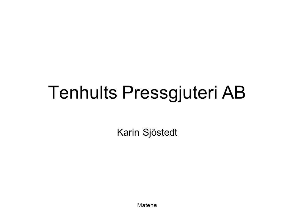 Matena Tenhults Pressgjuteri AB Karin Sjöstedt