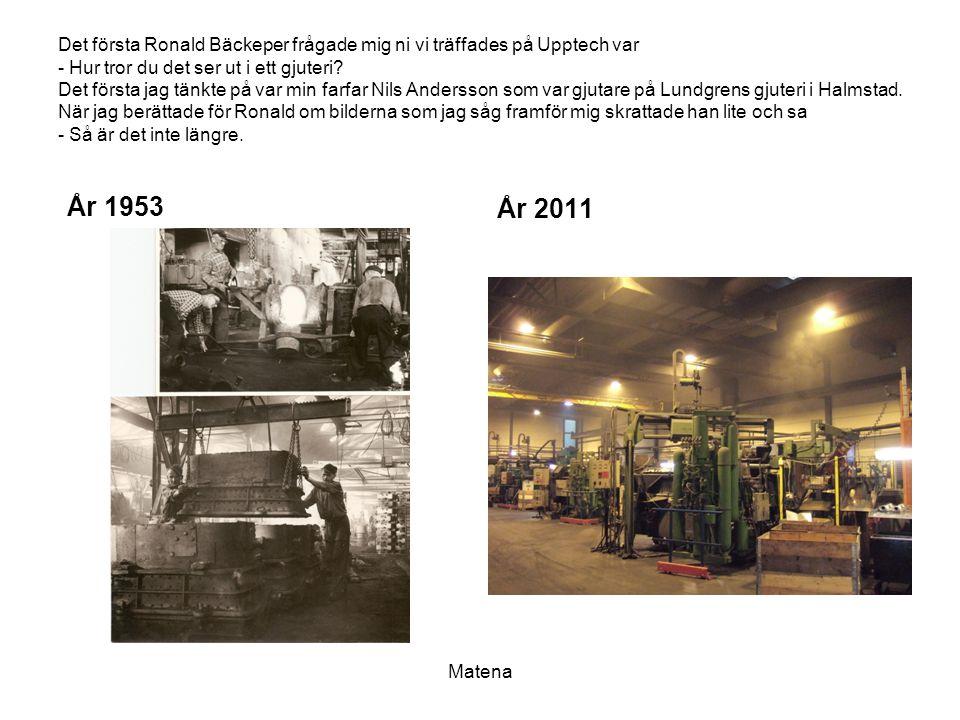 Det första Ronald Bäckeper frågade mig ni vi träffades på Upptech var - Hur tror du det ser ut i ett gjuteri? Det första jag tänkte på var min farfar