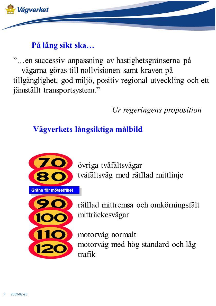 """2009-02-23 2 Gräns för mötesfrihet På lång sikt ska… """"…en successiv anpassning av hastighetsgränserna på vägarna göras till nollvisionen samt kraven p"""