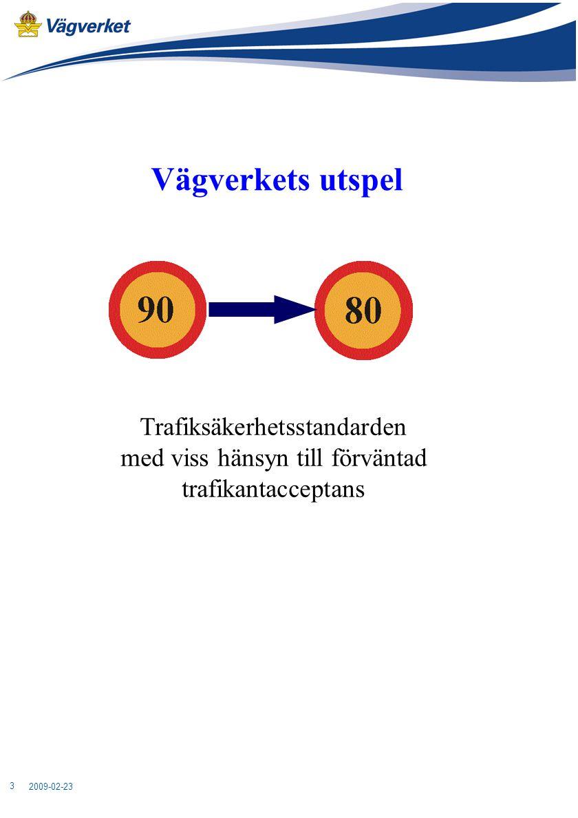 2009-02-23 3 Vägverkets utspel Trafiksäkerhetsstandarden med viss hänsyn till förväntad trafikantacceptans