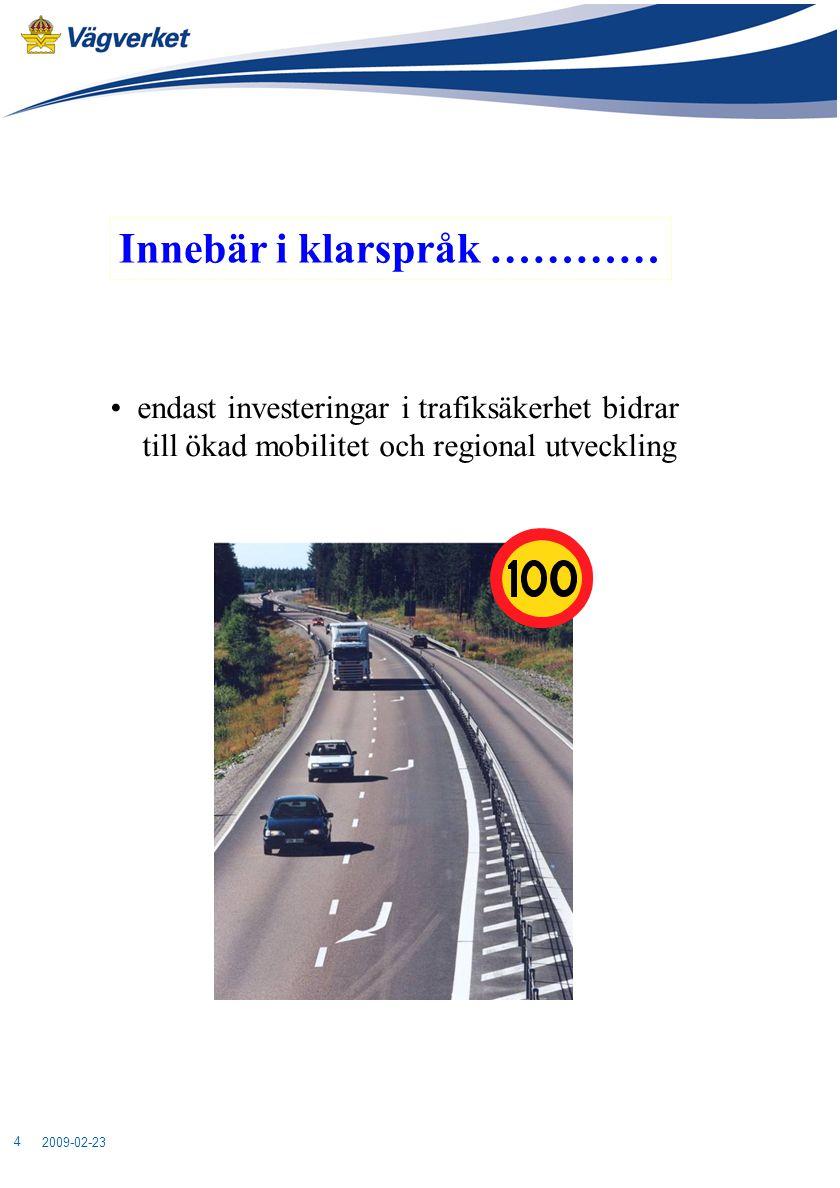 2009-02-23 4 Innebär i klarspråk ………… endast investeringar i trafiksäkerhet bidrar till ökad mobilitet och regional utveckling