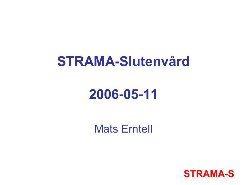 STRAMA-Slutenvård 2006-05-11 Mats Erntell STRAMA-S